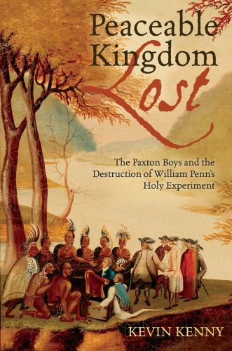 Peaceable Kingdom Lost The Paxton Boys and the Destruction of William Penn's Holy Experiment N/A edition cover