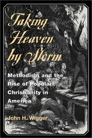 Taking Heaven by Storm Methodism and the Rise of Popular Christianity in America  2001 edition cover