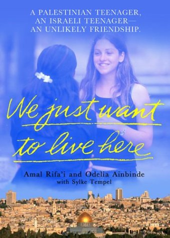We Just Want to Live Here A Palestinian Teenager, an Israeli Teenager, an Unlikely Friendship  2003 (Revised) edition cover