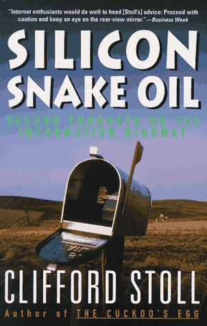 Silicon Snake Oil Second Thoughts on the Information Highway N/A edition cover
