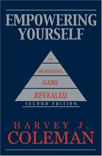 Empowering Yourself The Organizational Game Revealed 2nd 2005 (Revised) 9780757522949 Front Cover
