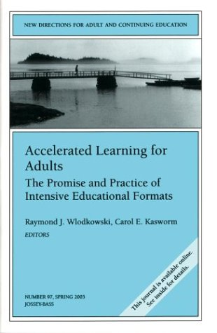 Accelerated Learning for Adults: the Promise and Practice of Intensive Educational Formats New Directions for Adult and Continuing Education  2003 9780787967949 Front Cover