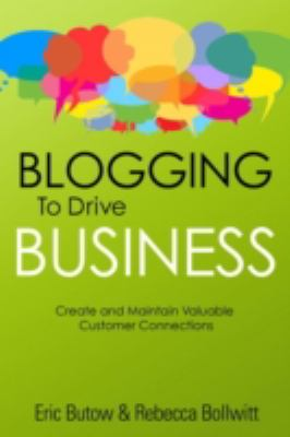 Blogging to Drive Business Create and Maintain Valuable Customer Connections 2nd 2013 9780789749949 Front Cover