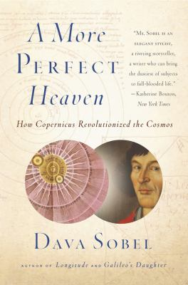 More Perfect Heaven How Copernicus Revolutionized the Cosmos N/A edition cover