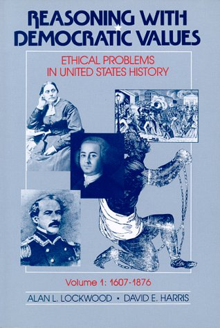 Reasoning with Democratic Values : Ethical Problems in United States History, 1607-1876 N/A edition cover