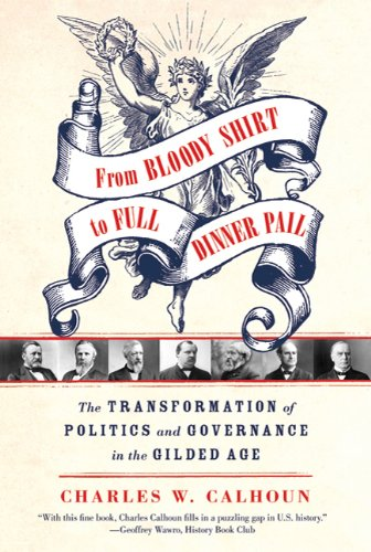 From Bloody Shirt to Full Dinner Pail The Transformation of Politics and Governance in the Gilded Age N/A edition cover