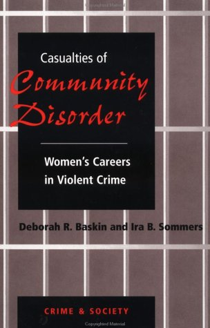 Casualties of Community Disorder Women's Careers in Violent Crime  1997 (Revised) edition cover
