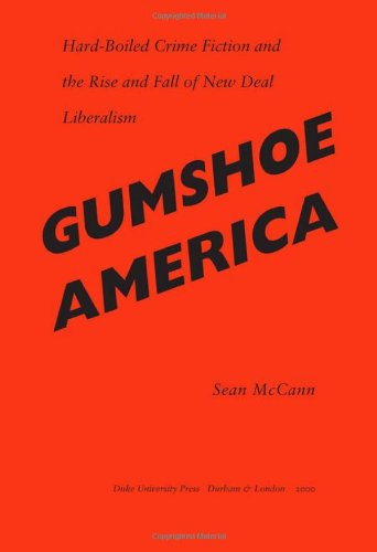 Gumshoe America Hard-Boiled Crime Fiction and the Rise and Fall of New Deal Liberalism  2000 9780822325949 Front Cover