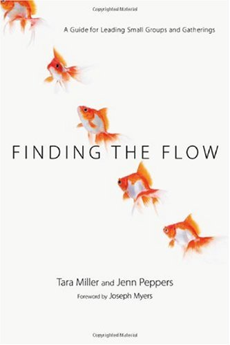 Finding the Flow A Guide for Leading Small Groups and Gatherings  2008 edition cover