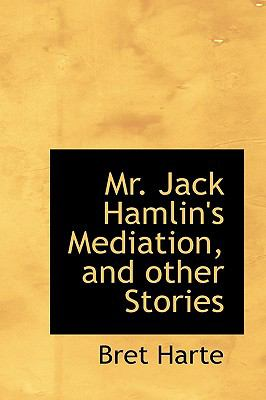 Mr Jack Hamlin's Mediation, and Other Stories  N/A 9781113835949 Front Cover