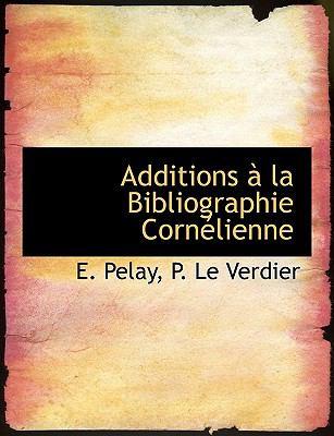 Additions � la Bibliographie Corn�lienne  N/A 9781113947949 Front Cover