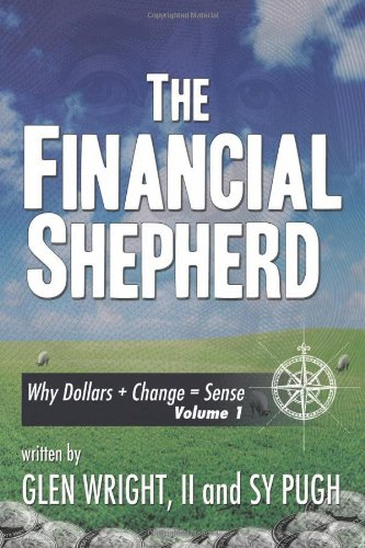 Financial Shepherd Why Dollars + Change = Sense  2011 9781463404949 Front Cover