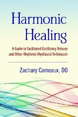 Harmonic Healing A Guide to Facilitated Oscillatory Release and Other Rhythmic Myofascial Techniques  2008 9781556436949 Front Cover