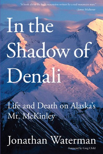In the Shadow of Denali Life and Death on Alaska's Mt. Mckinley  2010 edition cover