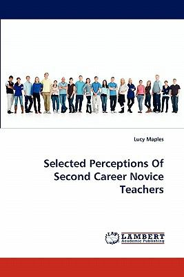 Selected Perceptions of Second Career Novice Teachers  N/A 9783838374949 Front Cover