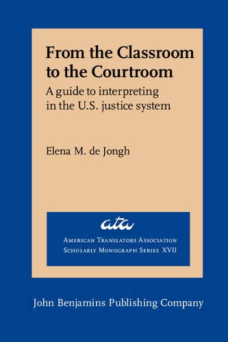 From the Classroom to the Courtroom A Guide to Interpreting in the U. S. Justice System  2011 edition cover
