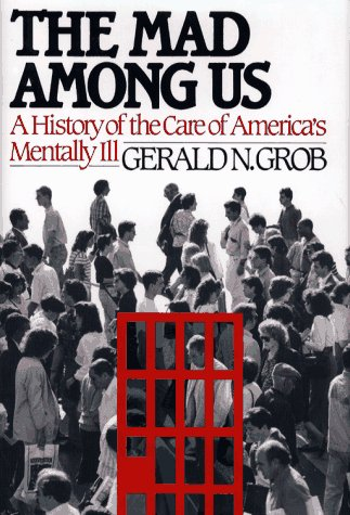 Mad among Us A History of the Care of America's Mentally Ill  1994 edition cover