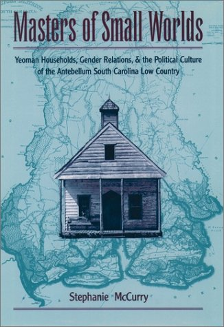 Masters of Small Worlds Yeoman Households, Gender Relations, and the Political Culture of the Antebellum South Carolina Low Country  1997 (Reprint) edition cover