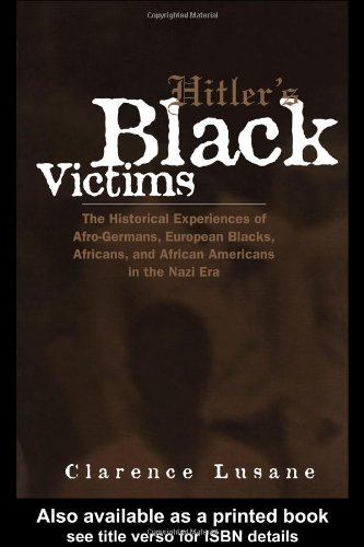 Hitler's Black Victims The Historical Experience of Afro-Germans, European Blacks, Africans and African Americans in the Nazi Era  2002 edition cover