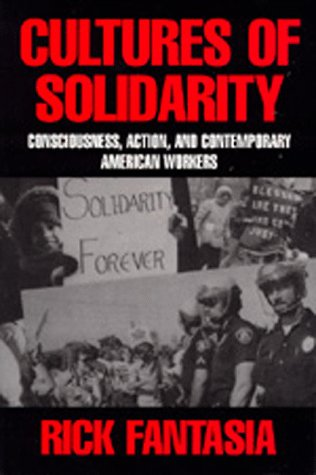Cultures of Solidarity Consciousness, Action, and Contemporary American Workers N/A edition cover