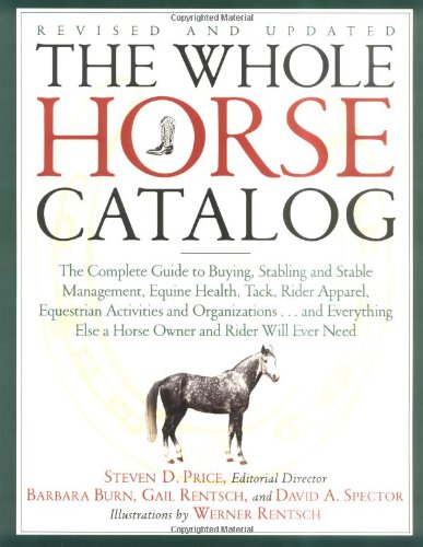 Whole Horse Catalog The Complete Guide to Buying, Stabling and Stable Management, Equine Health, Tack, Rider Apparel, Equestrian Activities and Organizations... and Everything Else a Horse Owner and Rider Will Ever Need  1998 9780684839950 Front Cover