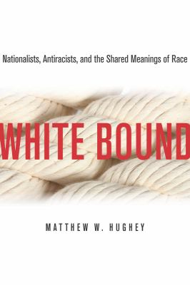 White Bound Nationalists, Antiracists, and the Shared Meanings of Race  2012 edition cover