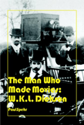 Man Who Made Movies W. K. L. Dickson  2008 9780861966950 Front Cover