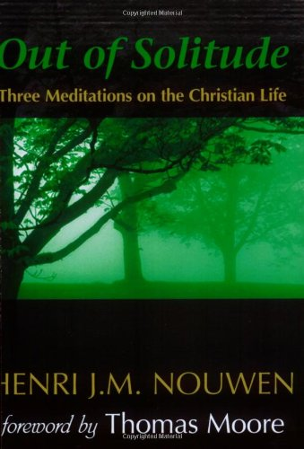 Out of Solitude Three Meditations on the Christian Life 30th 2004 (Revised) edition cover