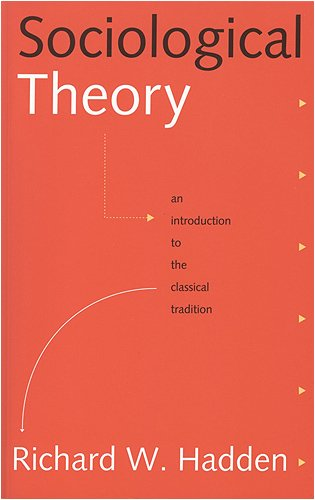 Sociological Theory An Introduction to the Classical Tradition  1997 9781551110950 Front Cover