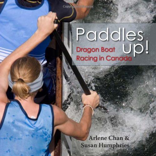 Paddles Up! Dragon Boat Racing in Canada  2009 9781554883950 Front Cover