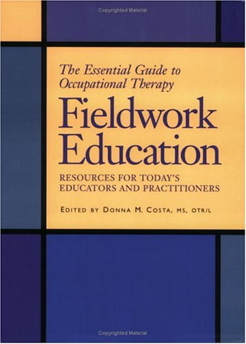 Essential Guide to Occupational Therapy Fieldwork Education : Resources for Today's Educators and Practitioners  2004 edition cover