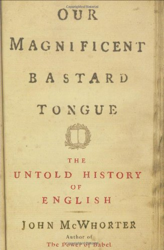 Our Magnificent Bastard Tongue The Untold Story of English  2008 edition cover