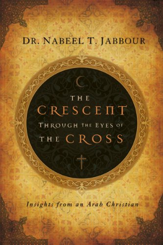 Crescent Through the Eyes of the Cross Insights from an Arab Christian  2008 edition cover