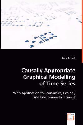 Causally Appropriate Graphical Modelling of Time Series:   2008 edition cover