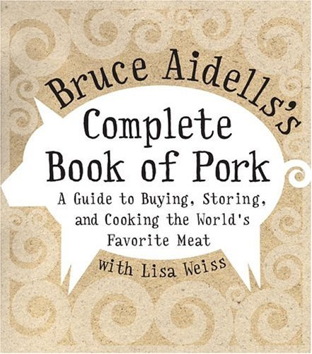 Complete Book of Pork A Guide to Buying, Storing, and Cooking the World's Favorite Meat  2004 9780060508951 Front Cover
