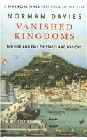 Vanished Kingdoms The Rise and Fall of States and Nations N/A edition cover