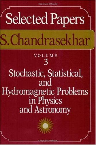 S. Chandrashekar - Selected Papers Stochastic, Statistical, and Hydromagnetic Problems in Physics and Astronomy  1989 (Reprint) 9780226100951 Front Cover