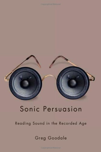 Sonic Persuasion Reading Sound in the Recorded Age  2011 9780252077951 Front Cover
