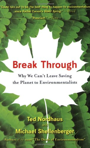 Break Through Why We Can't Leave Saving the Planet to Environmentalists  2007 9780547085951 Front Cover