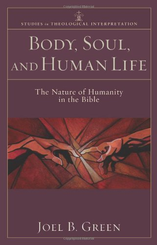 Body, Soul, and Human Life The Nature of Humanity in the Bible  2008 edition cover