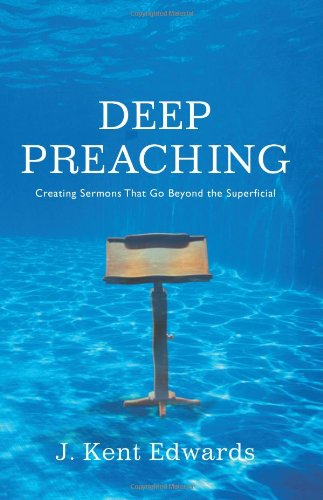 Deep Preaching Creating Sermons that Go Beyond the Superficial  2009 edition cover
