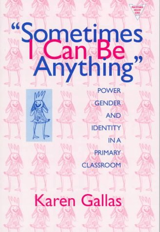 Sometimes I Can Be Anything Power, Gender and Identity in a Primary Classroom  1998 edition cover