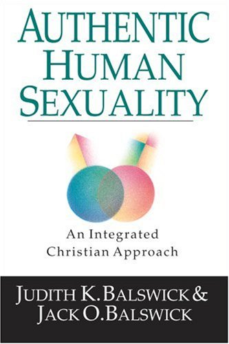 Authentic Human Sexuality : An Integrated Christian Approach 1st 9780830815951 Front Cover