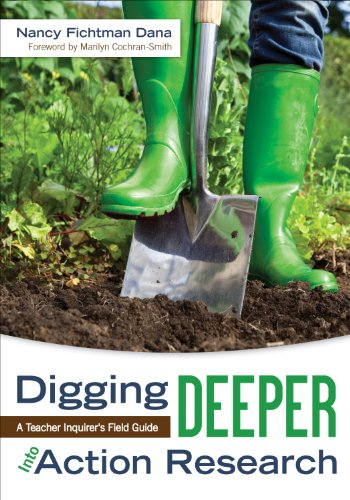 Digging Deeper into Action Research A Teacher Inquirer's Field Guide  2013 edition cover