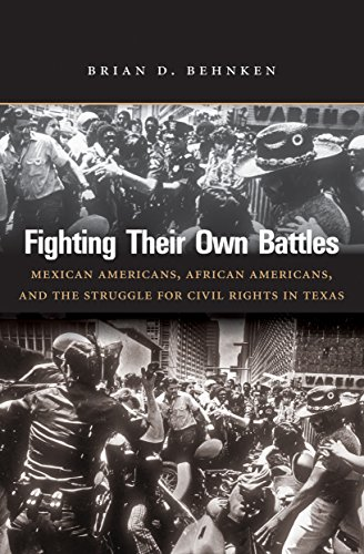 Fighting Their Own Battles Mexican Americans, African Americans, and the Struggle for Civil Rights in Texas  2014 edition cover