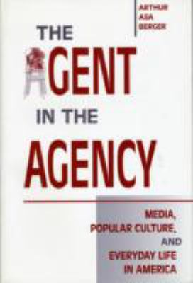 Agent in the Agency Media, Popular Culture, and Everyday Life in America  2002 9781572734951 Front Cover