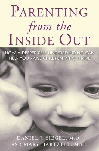Parenting from the Inside Out How a Deeper Self-Understanding Can Help You Raise Children Who Thrive  2004 9781585422951 Front Cover