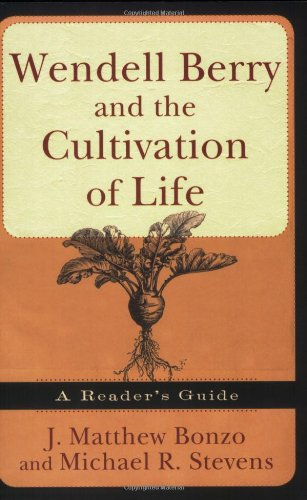 Wendell Berry and the Cultivation of Life A Reader's Guide  2009 edition cover
