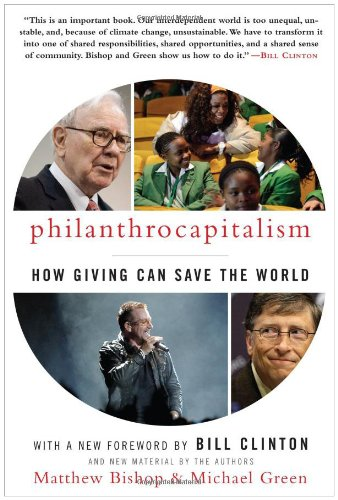 Philanthrocapitalism How Giving Can Save the World  2009 9781596916951 Front Cover