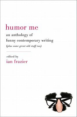 Humor Me An Anthology of Funny Contemporary Writing - Plus Some Great Old Stuff Too  2011 edition cover